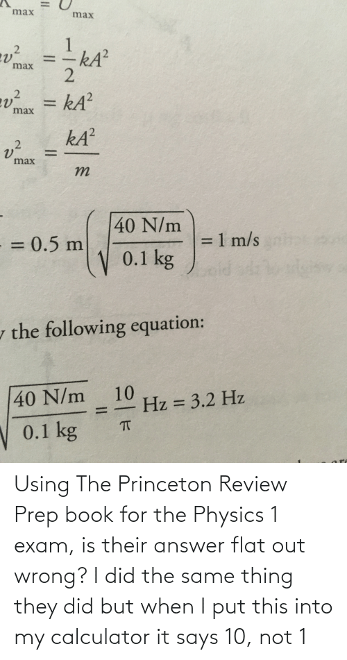 princeton: Using The Princeton Review Prep book for the Physics 1 exam, is their answer flat out wrong? I did the same thing they did but when I put this into my calculator it says 10, not 1
