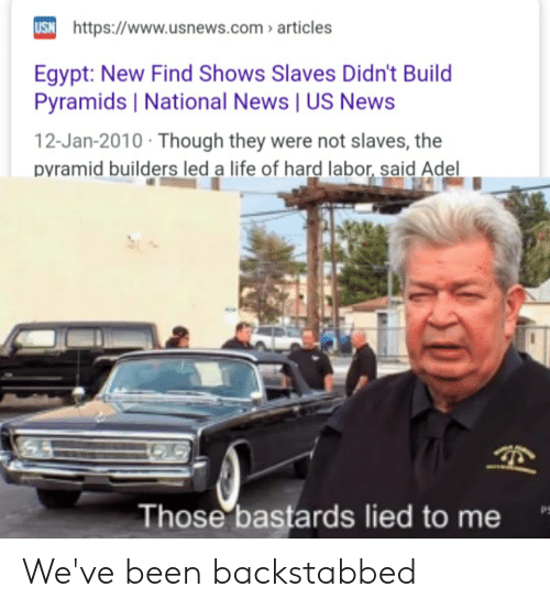 Life, News, and Reddit: uSN https://www.usnews.com articles  Egypt: New Find Shows Slaves Didn't Build  Pyramids   National News   US News  12-Jan-2010 Though they were not slaves, the  pyramid builders led a life of hard labor, said Adel  Those bastards lied to me We've been backstabbed