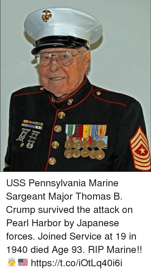 Memes, Pearl Harbor, and Japanese: USS Pennsylvania Marine Sargeant Major Thomas B. Crump survived the attack on Pearl Harbor by Japanese forces. Joined Service at 19 in 1940 died Age 93.  RIP Marine!!👼🇺🇸 https://t.co/iOtLq40i6i
