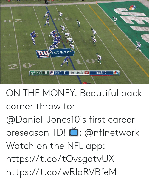 Beautiful, Memes, and Money: uST& 10-  ENYJ 6 Y NYG O  1st & 10  1st 3:43 04 ON THE MONEY.  Beautiful back corner throw for @Daniel_Jones10's first career preseason TD!   📺: @nflnetwork Watch on the NFL app: https://t.co/tOvsgatvUX https://t.co/wRlaRVBfeM