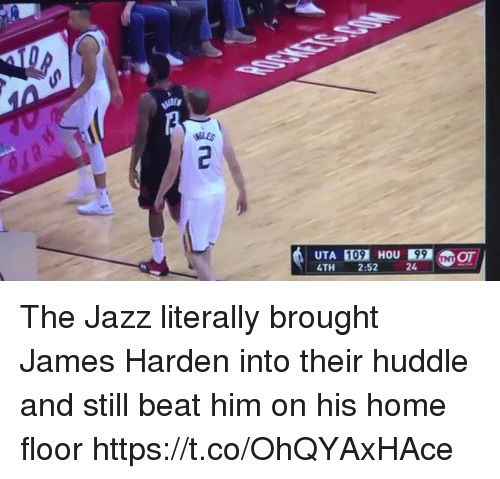 James Harden, Sports, and Home: UTA 109 HOU99 NOT  4TH 2:52 The Jazz literally brought James Harden into their huddle and still beat him on his home floor https://t.co/OhQYAxHAce