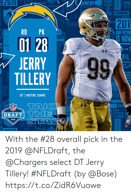 Notre Dame: UUR  141181  2019  RAFT  FUTURE  -IS-  25-27  CHARGERS  s /ANGELES 20  201  LA  OUR FUTURE  AİŠNOW  01 28  JERRY  TILLERY  SHINE  RIL  DT I NOTRE DAME  CHARGE  AFT 201  NFL  DRAFT|  OUR  FUTURE  S NOW  Lil  2019  FUTǐRE  1010 With the #28 overall pick in the 2019 @NFLDraft, the @Chargers select DT Jerry Tillery! #NFLDraft (by @Bose) https://t.co/ZidR6Vuowe