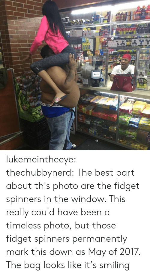 Target, Tumblr, and Best: uvil  2/99c  Hi lukemeintheeye:  thechubbynerd: The best part about this photo are the fidget spinners in the window. This really could have been a timeless photo, but those fidget spinners permanently mark this down as May of 2017. The bag looks like it's smiling