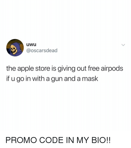 Apple, Memes, and Apple Store: uwu  @oscarsdead  the apple store is giving out free airpods  if u go in with a gun and a mask PROMO CODE IN MY BIO!!