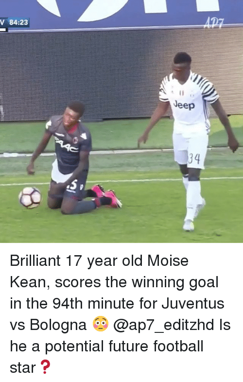 Football, Future, and Memes: V 84:23  Jeep Brilliant 17 year old Moise Kean, scores the winning goal in the 94th minute for Juventus vs Bologna 😳 @ap7_editzhd Is he a potential future football star❓