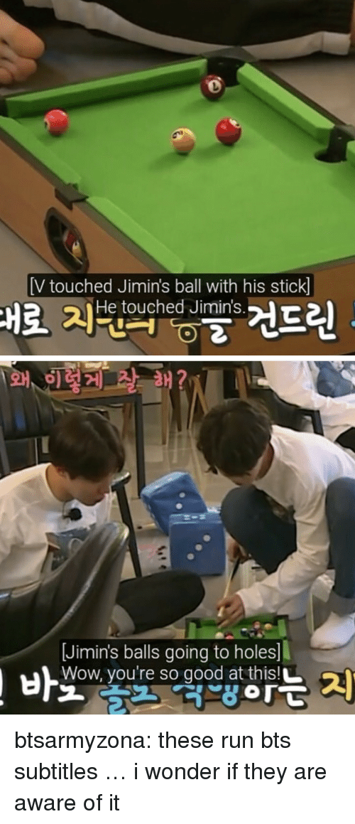 Run Bts: [V touched Jimin's ball with his stick]  He touched Jimin's   Jimin's balls going to holes  Wow, you're so good at thisL btsarmyzona:   these run bts subtitles … i wonder if they are aware of it