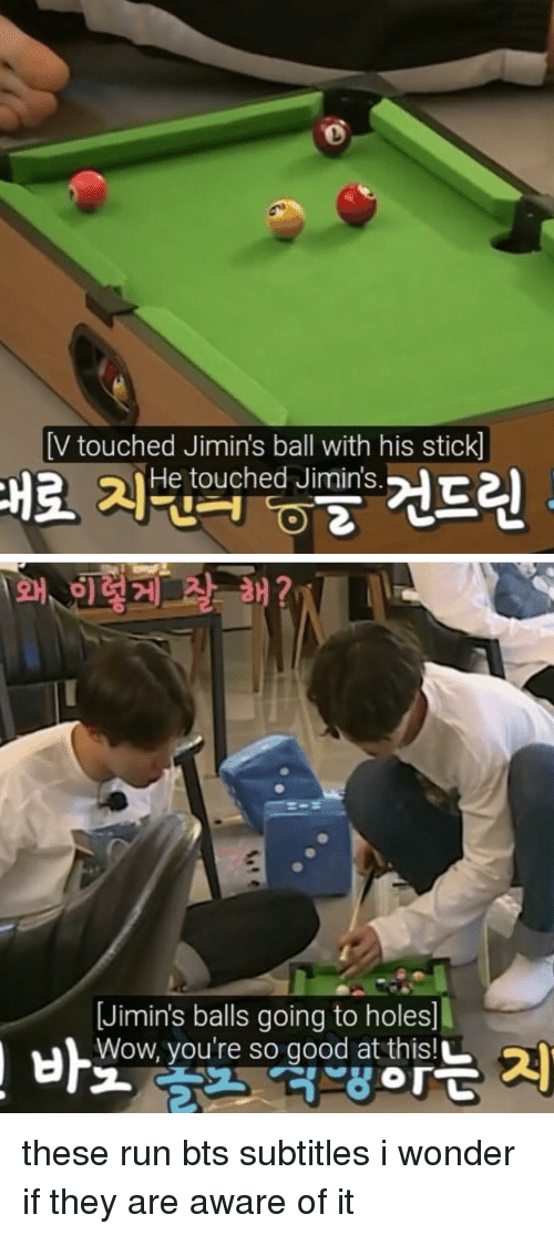 Run Bts: [V touched Jimin's ball with his stick]  He touched Jimin's   Jimin's balls going to holes  Wow, you're so good at thisL  these run bts subtitles  i wonder if they are aware of it