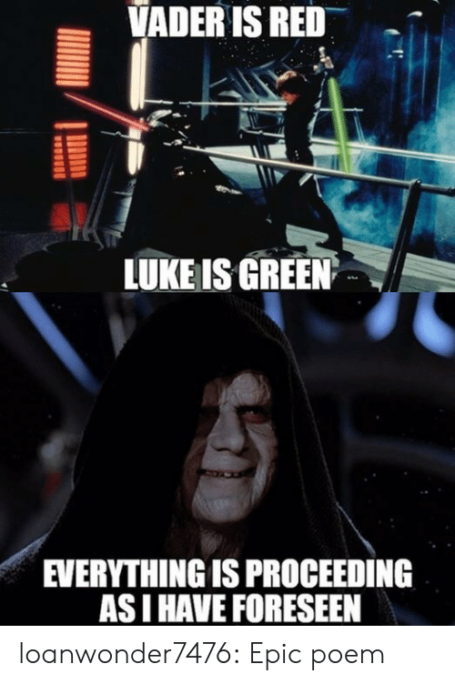 Tumblr, Blog, and Epic: VADERIS RED  LUKE IS GREEN  EVERYTHINGIS PROCEEDING  ASI HAVE FORESEEN loanwonder7476:  Epic poem