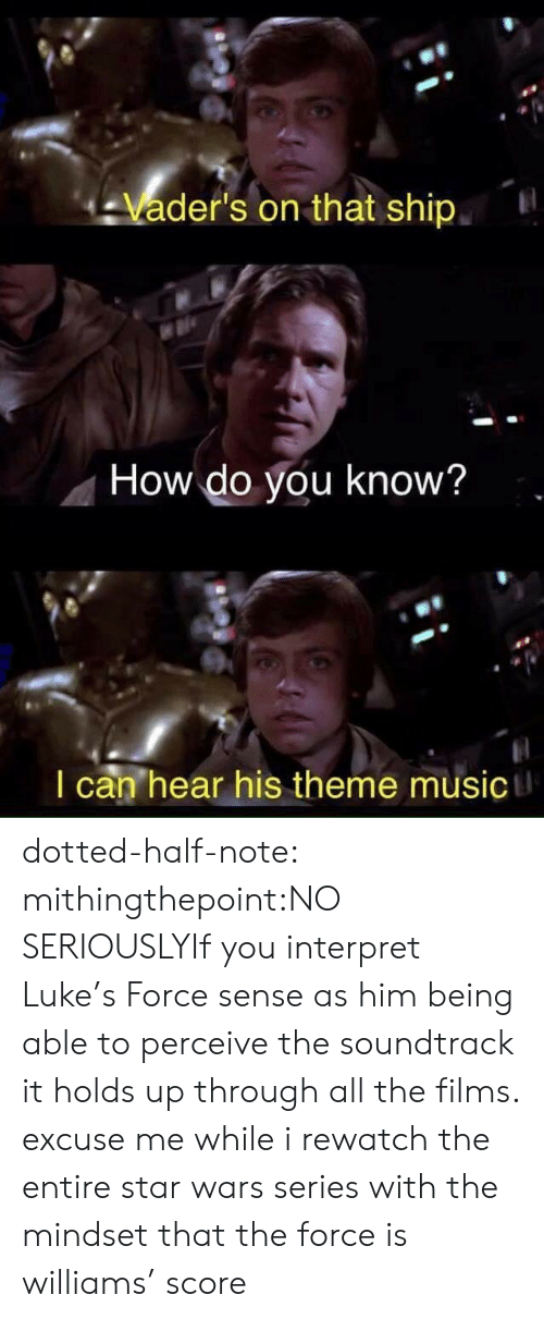 Music, Star Wars, and Target: -Vader's on that ship  How do you know?  I can hear his theme music dotted-half-note:  mithingthepoint:NO SERIOUSLYIf you interpret Luke's Force sense as him being able to perceive the soundtrack it holds up through all the films.   excuse me while i rewatch the entire star wars series with the mindset that the force is williams' score
