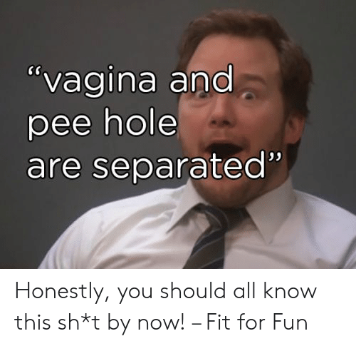 "Vagina, Fun, and Fit: ""vagina and  pee hole  are separated"" Honestly, you should all know this sh*t by now! – Fit for Fun"