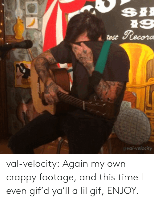 velocity: val-velocity val-velocity: Again my own crappy footage, and this time I even gif'd ya'll a lil gif, ENJOY.