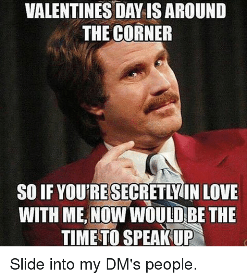 Slide Into My Dms: VALENTINES DAY IS AROUND  THE CORNER  SO IF YOUTRESECRETLIN LOVE  WITH ME, NOW WOULD-BE THE  TIME TO SPEAK UP Slide into my DM's people.
