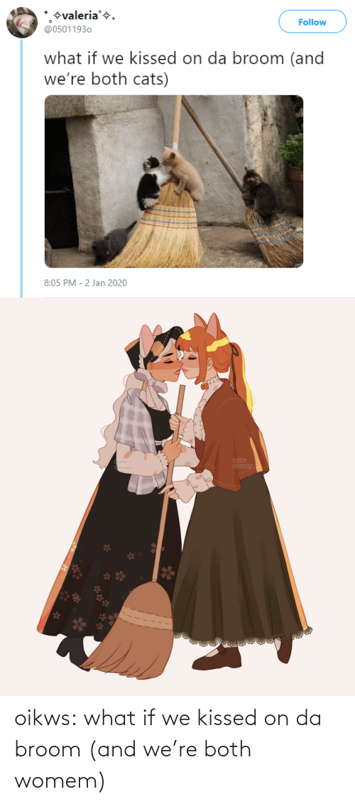 Cats: +valeria'+.  @05011930  Follow  what if we kissed on da broom (and  we're both cats)  8:05 PM - 2 Jan 2020   twitter  @suupicy  twitter  A Osuupicy oikws:  what if we kissed on da broom (and we're both womem)