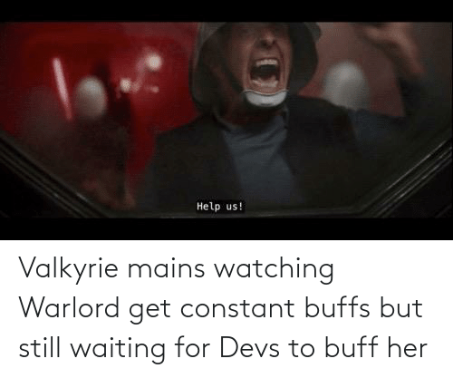 valkyrie: Valkyrie mains watching Warlord get constant buffs but still waiting for Devs to buff her