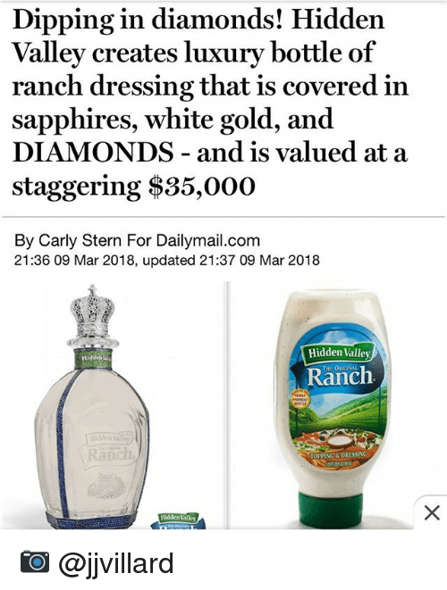 white gold: Valley creates luxury bottle of  sapphires, white gold, and  staggering $35,000  Dipping in diamonds! Hidden  ranch dressing that is covered in  DIAMONDS - and is valued at a  By Carly Stern For Dailymail.com  21:36 09 Mar 2018, updated 21:37 09 Mar 2018  Hidden Valley  THE ORIGINAL  Ranch  anch  TOPPING&DRESSING  Hidden Valley 📷 @jjvillard