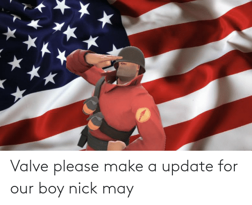 Nick: Valve please make a update for our boy nick may