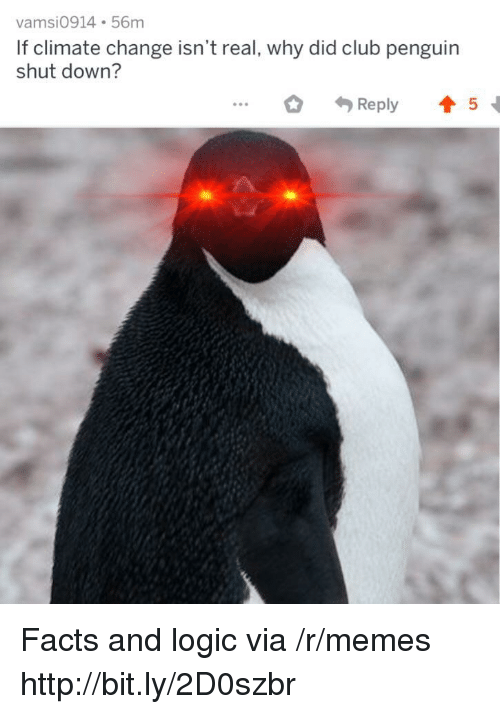 Club, Facts, and Logic: vamsi0914 56m  If climate change isn't real, why did club penguin  shut down?  ..Rply 5 Facts and logic via /r/memes http://bit.ly/2D0szbr