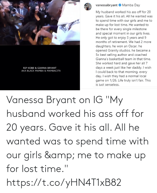 "My Husband: Vanessa Bryant on IG  ""My husband worked his ass off for 20 years. Gave it his all. All he wanted was to spend time with our girls & me to make up for lost time."" https://t.co/yHN4T1xB82"