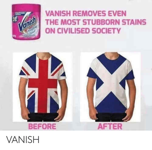 Vanish, Society, and Stubborn: VANISH REMOVES EVEN  VanTHE MOST STUBBORN STAINS  ON CIVILISED SOCIETY  AFTER  BEFORE VANISH