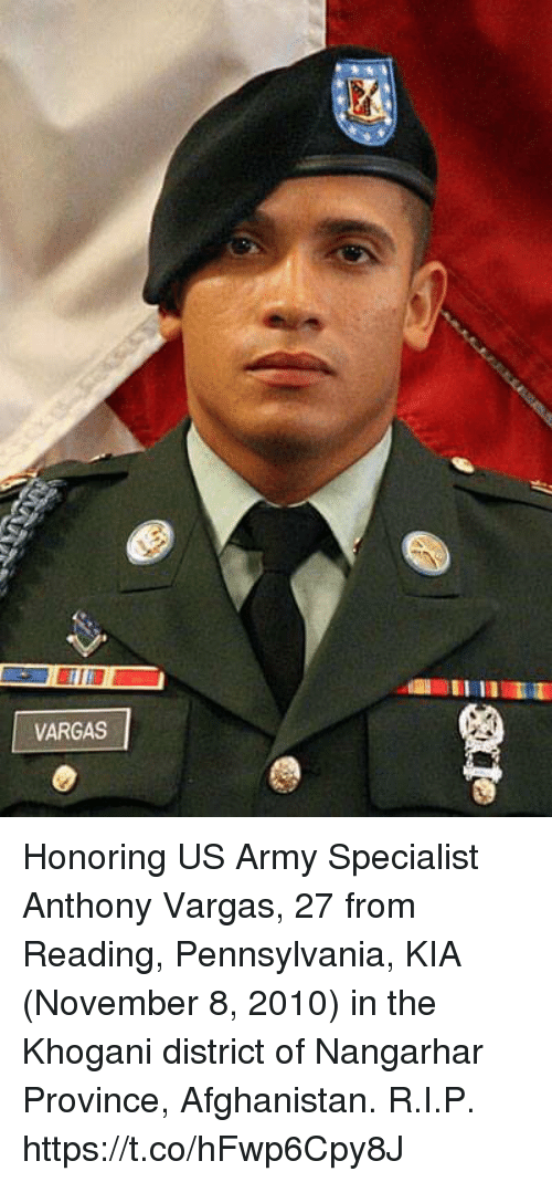 Memes, Army, and Afghanistan: VARGAS Honoring US Army Specialist Anthony Vargas, 27 from Reading, Pennsylvania, KIA (November 8, 2010) in the Khogani district of Nangarhar Province, Afghanistan. R.I.P. https://t.co/hFwp6Cpy8J