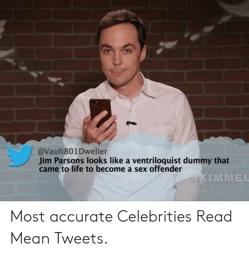 mean tweets: @Vault801Dweller  Jim Parsons looks like a ventriloquist dummy that  came to life to become a sex offender  IMMEL Most accurate Celebrities Read Mean Tweets.