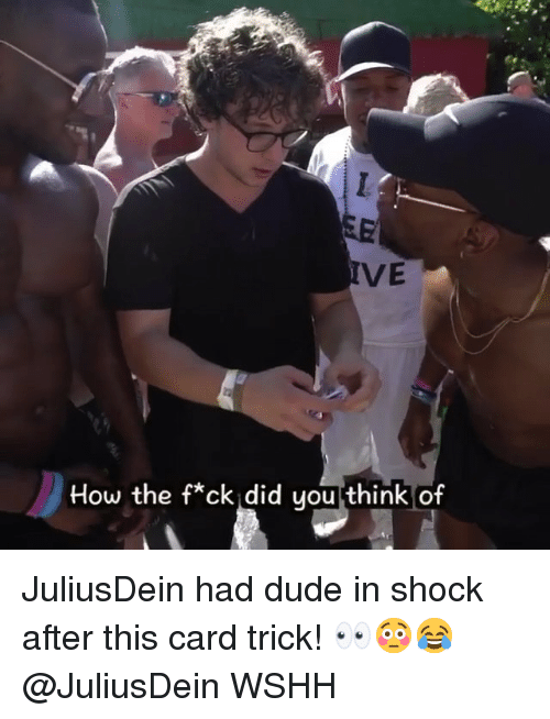 In Shock: VE  How the f*ck did you think of JuliusDein had dude in shock after this card trick! 👀😳😂 @JuliusDein WSHH
