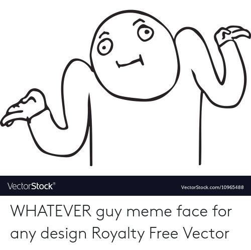 Meme, Free, and Design: VectorStock®  VectorStock.com/10965488 WHATEVER guy meme face for any design Royalty Free Vector