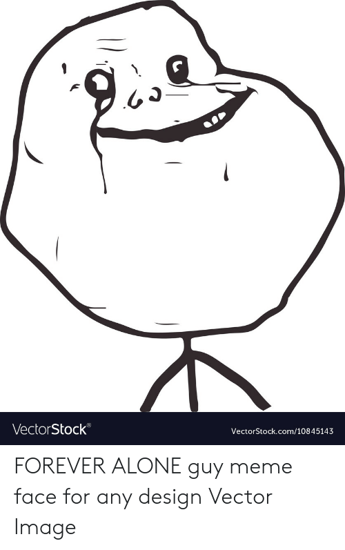 Being Alone, Meme, and Forever: VectorStock  VectorStock.com/10845143 FOREVER ALONE guy meme face for any design Vector Image