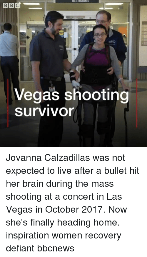 Memes, Las Vegas, and Brain: Vegas shooting  Survivon Jovanna Calzadillas was not expected to live after a bullet hit her brain during the mass shooting at a concert in Las Vegas in October 2017. Now she's finally heading home. inspiration women recovery defiant bbcnews