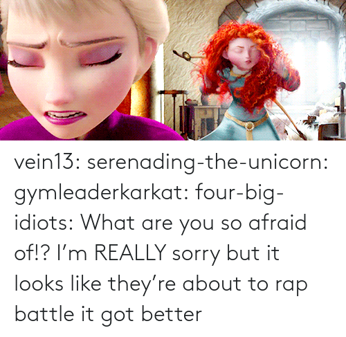 The Unicorn: vein13:  serenading-the-unicorn:  gymleaderkarkat:  four-big-idiots:  What are you so afraid of!?  I'm REALLY sorry but it looks like they're about to rap battle    it got better