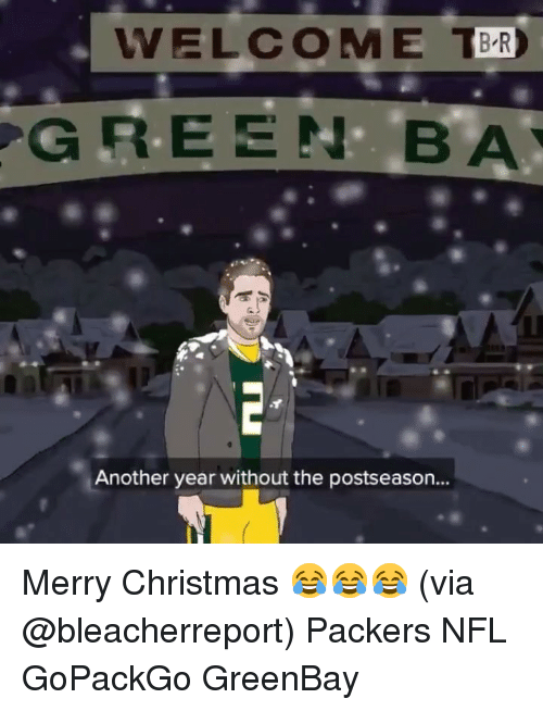 Christmas, Memes, and Nfl: VELCOME BR  GREENBA  Another year without the postseason... Merry Christmas 😂😂😂 (via @bleacherreport) Packers NFL GoPackGo GreenBay