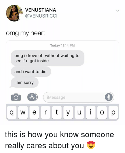 Omg, Sorry, and Heart: VENUSTIANA  @VENUSRICC  omg my heart  Today 11:14 PM  omg i drove off without waiting to  see if u got inside  and i want to die  l am sorry  IMessage this is how you know someone really cares about you 😍