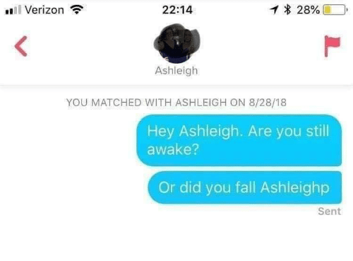 Fall, Verizon, and Awake: Verizon  22:14  28%  r  Ashleigh  YOU MATCHED WITH ASHLEIGH ON 8/28/18  Hey Ashleigh. Are you still  awake?  Or did you fall Ashleighp  Sent