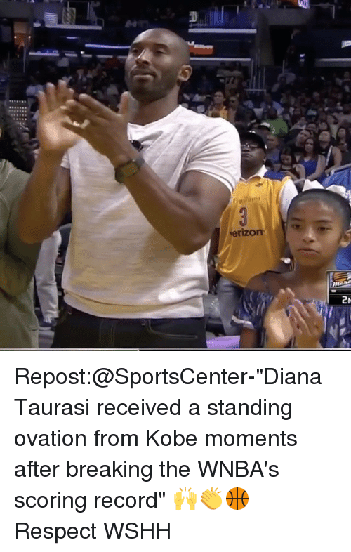 "Memes, Respect, and SportsCenter: verizon  2N Repost:@SportsCenter-""Diana Taurasi received a standing ovation from Kobe moments after breaking the WNBA's scoring record"" 🙌👏🏀 Respect WSHH"