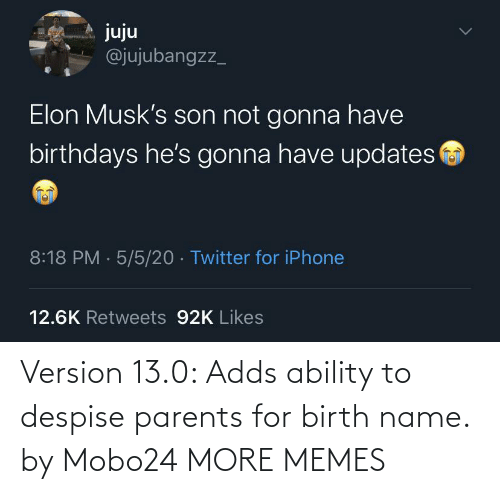 birth: Version 13.0: Adds ability to despise parents for birth name. by Mobo24 MORE MEMES