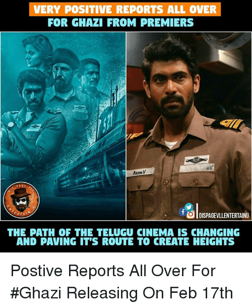 Memes, 🤖, and Page: VERY POSITIVE REPORTS ALL OVER  FOR GHAZI FROM PREMIERS  AB  PAGE  OlDISPAGEvLLENTERTAINU  RTAV  THE PATH OF THE TELUGU CINEMA IS CHANGING  AND PAVING IT'S ROUTE TO CREATE HEIGHTS Postive Reports All Over For #Ghazi Releasing On Feb 17th
