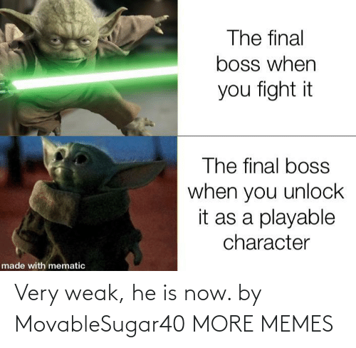 Very: Very weak, he is now. by MovableSugar40 MORE MEMES