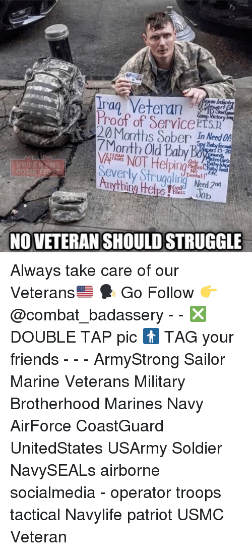 Proofs: Veteran  Proof of Service P  Months Sober In Need On  7Month Old Baby Boarrod  NT Helping  Severly Strugalin Neod  Anything H Job  Dental  NO VETERAN SHOULD STRUGGLE Always take care of our Veterans🇺🇸 🗣 Go Follow 👉 @combat_badassery - - ❎ DOUBLE TAP pic 🚹 TAG your friends - - - ArmyStrong Sailor Marine Veterans Military Brotherhood Marines Navy AirForce CoastGuard UnitedStates USArmy Soldier NavySEALs airborne socialmedia - operator troops tactical Navylife patriot USMC Veteran