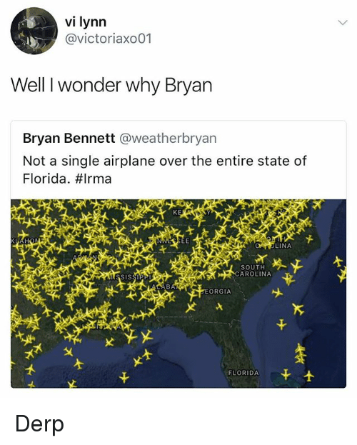 Airplane, Florida, and Dank Memes: vi lynn  @victoriaxo01  Well I wonder why Bryan  Bryan Bennett @weatherbryan  Not a single airplane over the entire state of  Florida. #Irma  LINA  춧  SOUTH  AROLINA  ORGIA  초초  FLORIDA Derp