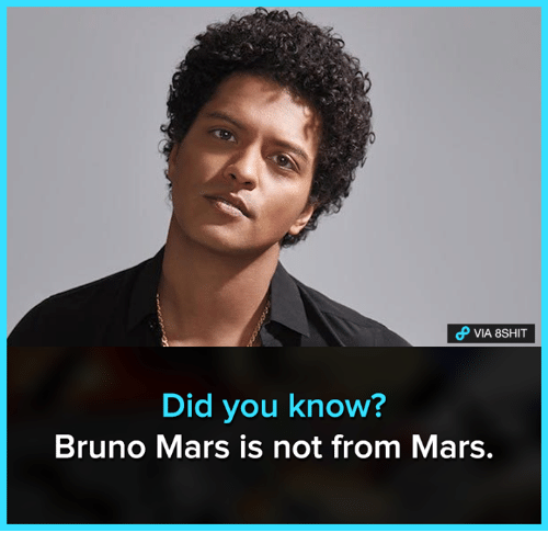 Bruno Mars, Memes, and Mars: VIA 8SHIT  Did you know?  Bruno Mars is not from Mars.