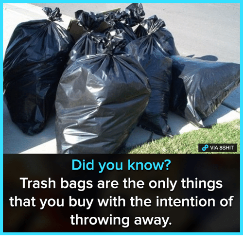 Memes, Trash, and 🤖: VIA 8SHIT  Did you know?  Trash bags are the only things  that you buy with the intention of  throwing away.