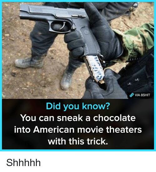 Memes, American, and Chocolate: VIA 8SHIT  Did you know?  You can sneak a chocolate  into American movie theaters  with this trick. Shhhhh