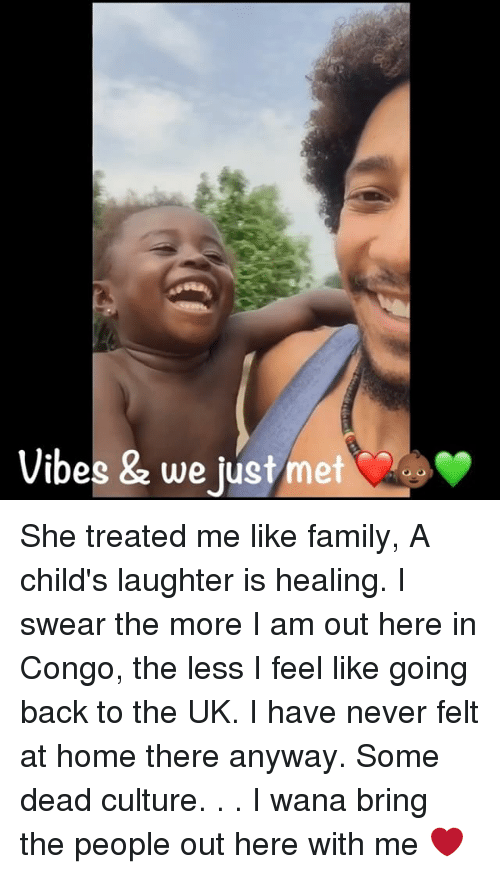 Memes, 🤖, and Congo: Vibes & we just met She treated me like family, A child's laughter is healing. I swear the more I am out here in Congo, the less I feel like going back to the UK. I have never felt at home there anyway. Some dead culture. . . I wana bring the people out here with me ❤
