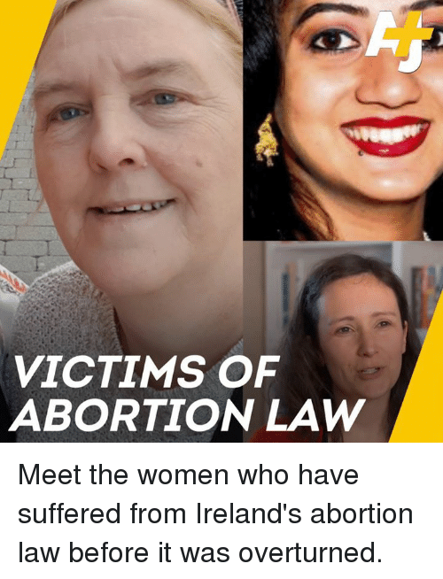 Memes, Abortion, and Women: VICTIMS OF  ABORTION LAW Meet the women who have suffered from Ireland's abortion law before it was overturned.