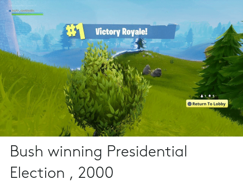 Presidential election: Victory Royale!  O Return To Lobby Bush winning Presidential Election , 2000