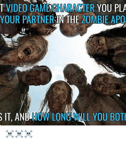 Botting: VIDEO GAMECHARACTER  YOU PLA  YOUR PARTNER  IN THE  ZOMBIE APO  S IT, AND  HOW LONG WILL YOU BOT ☠️☠️☠️