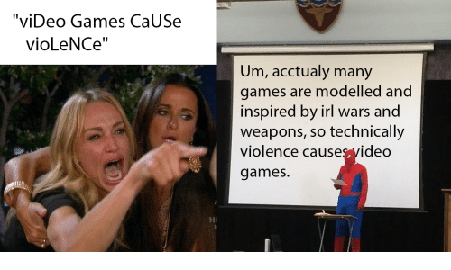 "Video Games, Games, and Video: ""viDeo Games CaUSe  vioLeNCe""  Um, acctualy many  games are modelled and  inspired by irl wars and  weapons, so technically  violence causes yideo  games.  HI"