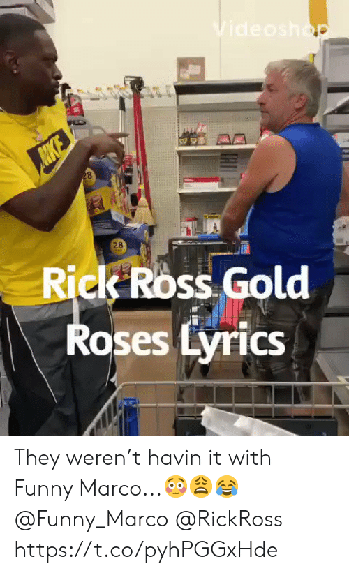 Funny, Rick Ross, and Lyrics: Videoshop  28  28  Rick Ross Gold  Roses Lyrics They weren't havin it with Funny Marco...😳😩😂 @Funny_Marco @RickRoss https://t.co/pyhPGGxHde