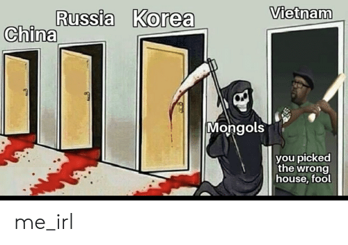 China, House, and Russia: Vietnam  Russia Korea  China  Mongols  you picked  the wrong  house, fool me_irl