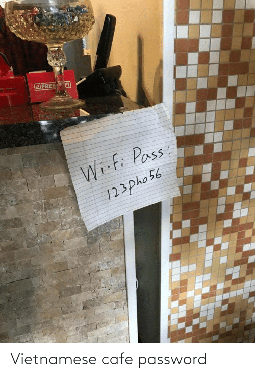 Password: Vietnamese cafe password